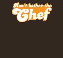 Don't bother the CHEF Unisex T-Shirt