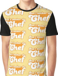 Don't bother the CHEF Graphic T-Shirt