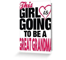 This Girl Is Going to Be A Great Grandma Greeting Card