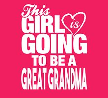 This Girl Is Going to Be A Great Grandma Womens Fitted T-Shirt