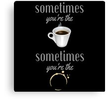 Sometimes Coffee Stain Canvas Print