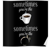 Sometimes Coffee Stain Poster