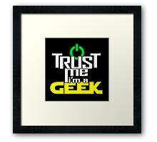 Trust me, I'm a geek Framed Print