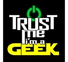 Trust me, I'm a geek Photographic Print