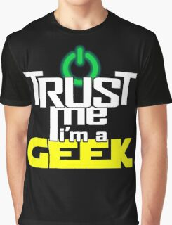 Trust me, I'm a geek Graphic T-Shirt