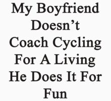 My Boyfriend Doesn't Coach Cycling For A Living He Does It For Fun by supernova23