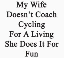 My Wife Doesn't Coach Cycling For A Living She Does It For Fun by supernova23