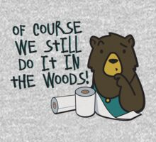 Hygiene-Obsessed Toilet Paper Bears - Of Course They Still Do It in the Woods - Charmin Bears Parody - Toilet Paper Bears T-Shirt
