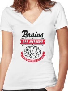 Brains are awesome. I wish everybody had one. Women's Fitted V-Neck T-Shirt