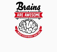 Brains are awesome. I wish everybody had one. Unisex T-Shirt