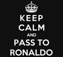 Keep Calm And Pass To Ronaldo by Phaedrart