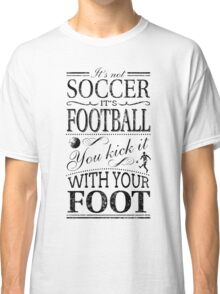It's Not Soccer Classic T-Shirt