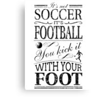 It's Not Soccer Canvas Print