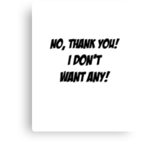 No, thank you! I don't want any! Canvas Print