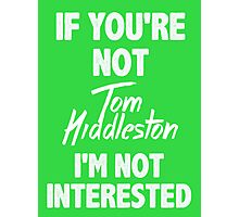 If you're not Tom Hiddleston Photographic Print