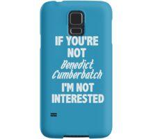 If you're not Benedict Cumberbatch Samsung Galaxy Case/Skin