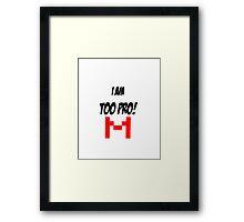 Too Pro!! Framed Print