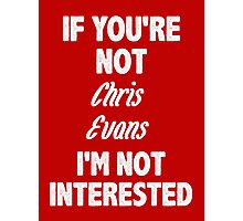 If you're not Chris Evans Photographic Print
