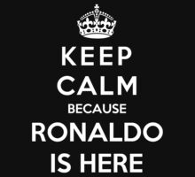 Keep Calm Because Ronaldo Is Here by Phaedrart