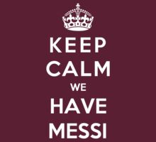 Keep Calm We Have Messi by Phaedrart