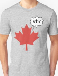 Funny Canadian eh T-Shirt T-Shirt
