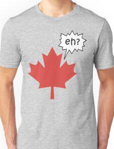 Funny Canadian eh T-Shirt Unisex T-Shirt