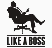 Like A Boss  by BossClothing