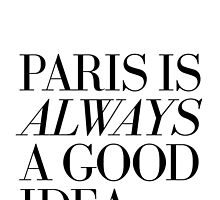 Paris Is Always A Good Idea by TheLoveShop