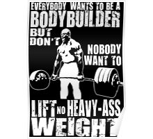 Everybody Wants To Be a Bodybuilder - Ronnie Coleman Poster