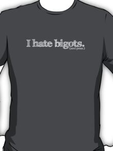 I hate bigots (and peas) T-Shirt