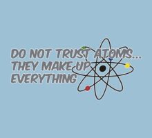 Do not trust atoms, they make up everything by digerati