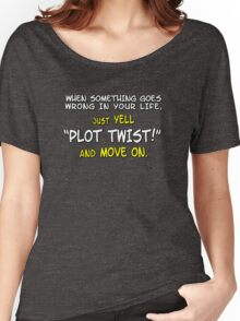 """When something goes wrong in your life, just yell """"PLOT TWIST!"""" and move on. Women's Relaxed Fit T-Shirt"""