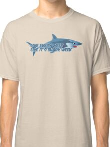 Live every week like it's shark week Classic T-Shirt