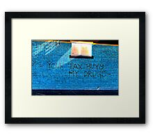 Street art - Your tax buys my drugs Framed Print