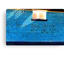 Street art - Your tax buys my drugs Canvas Print