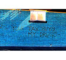 Street art - Your tax buys my drugs Photographic Print