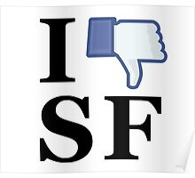I Unlike SF - I Love SF - San Francisco Poster