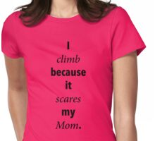 I climb because it scares my Mom. Womens Fitted T-Shirt
