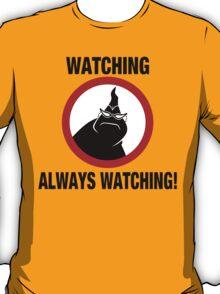 Watching Always Watching! T-Shirt