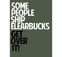 Some people ship ELEARBUCKS — Get over it! Photographic Print
