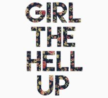 Girl The Hell Up by georginaa