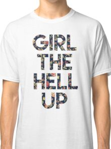Girl The Hell Up Classic T-Shirt