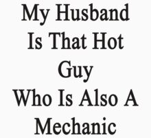 My Husband Is That Hot Guy Who Is Also A Mechanic  by supernova23