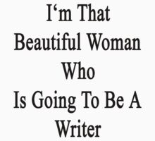 I'm That Beautiful Woman Who Is Going To Be A Writer by supernova23