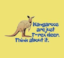 Kangaroos are just T-rex deer. Think about it. Kids Tee