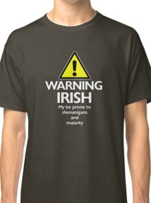 Warning Irish prone to shenanigans and malarky Classic T-Shirt