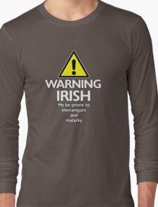 Warning Irish prone to shenanigans and malarky Long Sleeve T-Shirt