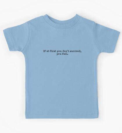 If at first you don't succeed, you fail Kids Tee