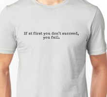 If at first you don't succeed, you fail Unisex T-Shirt