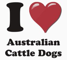 I Heart Australian Cattle Dogs by HighDesign